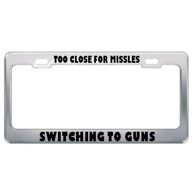 Too Close For Missles Switching To Guns Drive Steel Metal License Plate