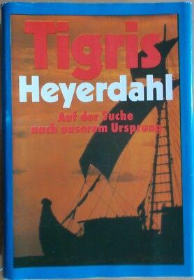 Tigris: Auf der Suche nach unserem Ursprung von Thor Heyerdahl
