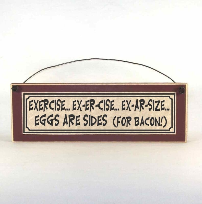 Exercise… Ex-er-cise… Ex-ar-size…  Eggs are sides (for bacon!) Funny Diet sign