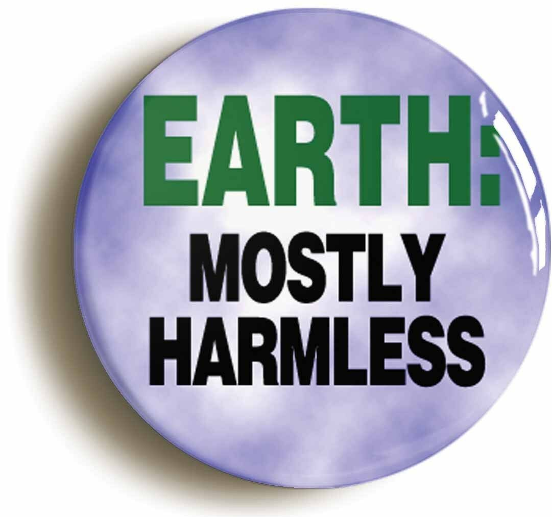 earth:mostly harmless badge button pin (size is 1inch/25mm diameter)