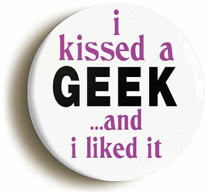 i kissed a geek badge button pin (1inch/25mm diameter) funny katy perry parody