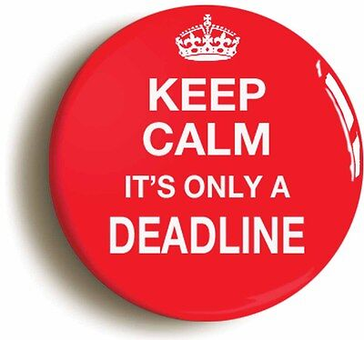keep calm it's only a deadline manager badge button pin (1inch/25mm diameter)