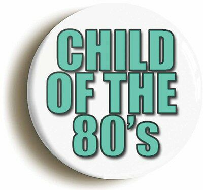 child of the eighties retro eighties badge button pin (1inch/25mm diamt) 1980s