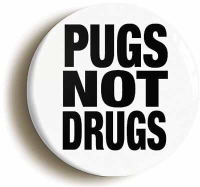 pugs not drugs funny badge button pin (1inch/25mm diameter) dog geek chic