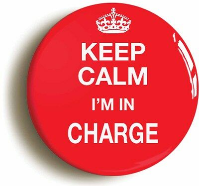 keep calm i'm in charge funny badge button pin (1inch/25mm diameter) manager