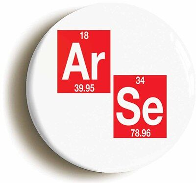 arse elements funny badge button pin (1inch/25mm diameter) geek chic science