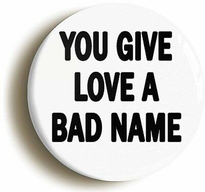 you give love a bad name eighties badge button pin (size is 1inch/25mm diameter)