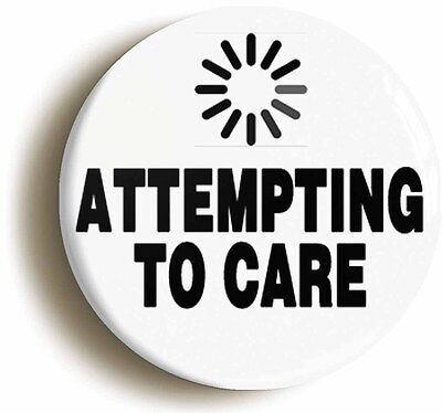 attempting to care funny geek badge button pin (size is 1inch/25mm diameter)