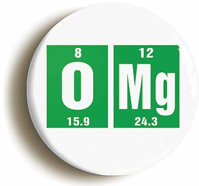 omg elements badge button pin (size is 1inch/25mm diameter) geek science nerd