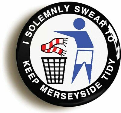 i swear to keep merseyside tidy badge button pin (1inch/25mm diameter) blues