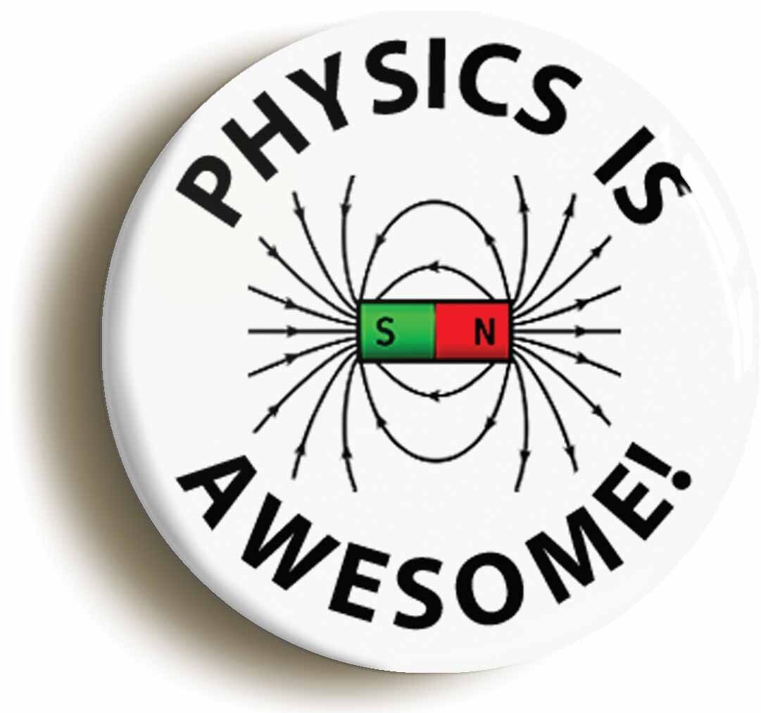 physics is awesome science badge button pin (size is 1inch/25mm diameter) geek