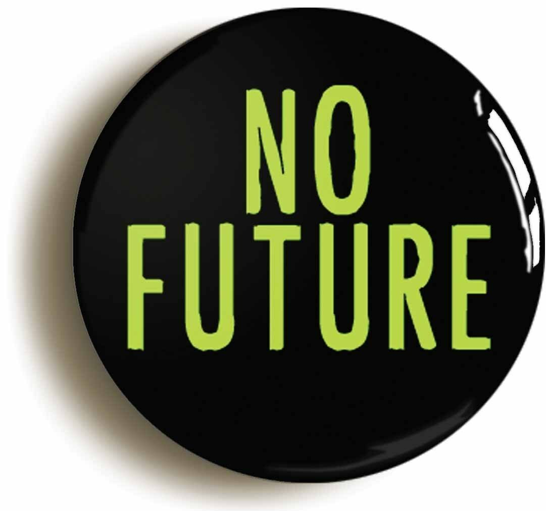 no future punk badge button pin (size is 1inch/25mm diameter) seventies 1970s