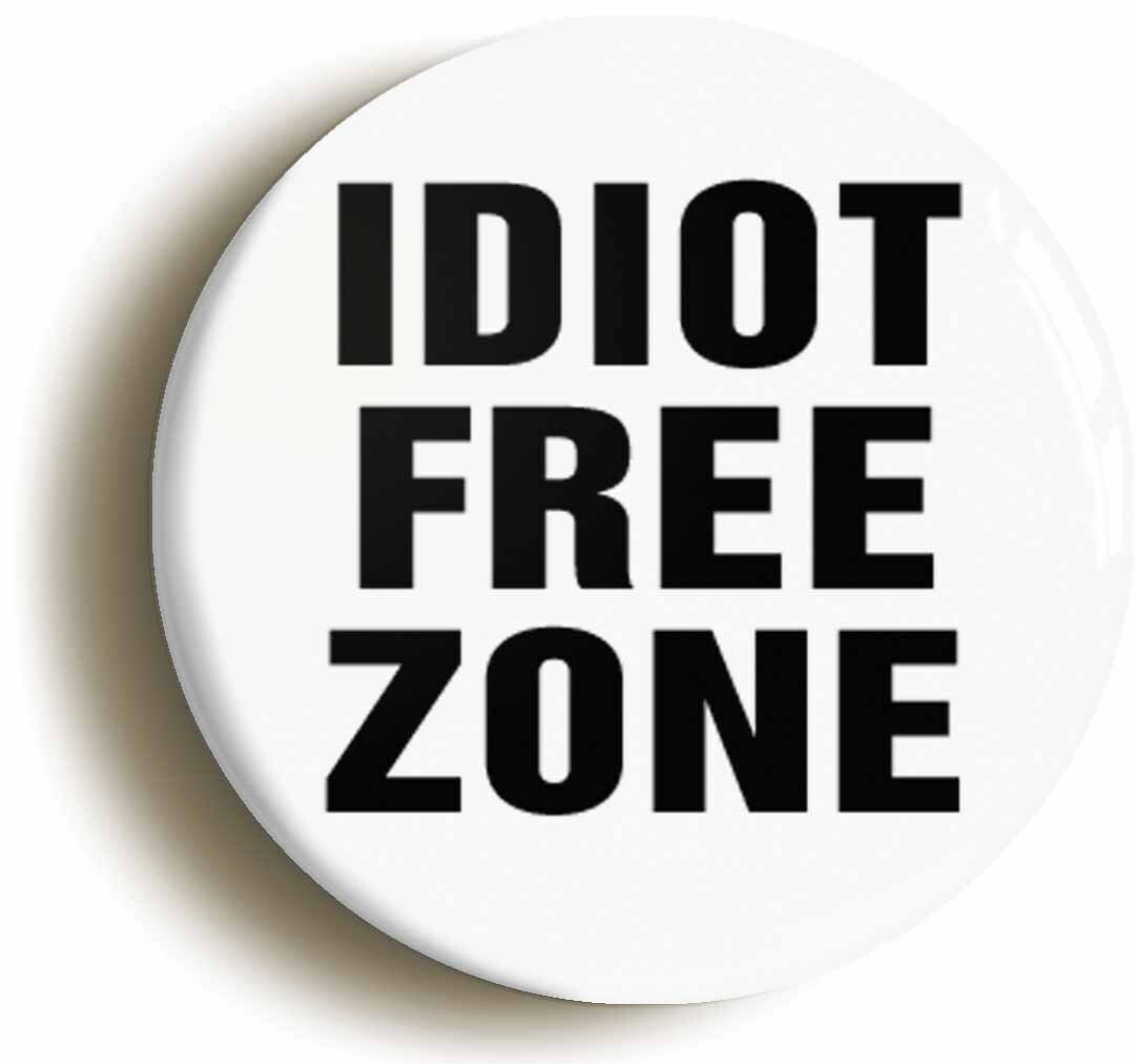 idiot free zone funny badge button pin (size is 1inch/25mm diameter) geek