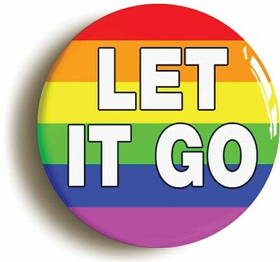 rainbow let it go badge button pin (size is 1inch diameter) lgbt pride diversity