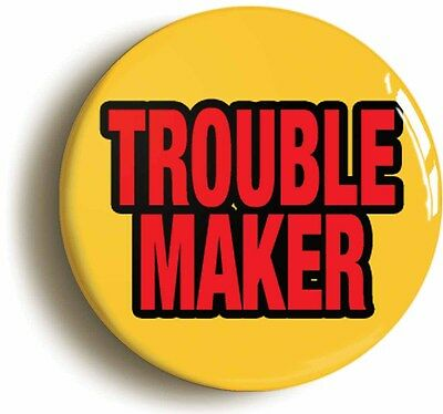 trouble maker funny joke badge button pin (1inch/25mm diameter) school disco