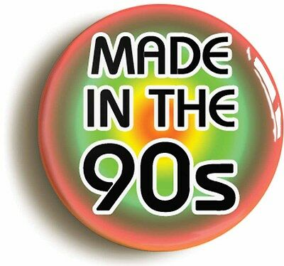 made in the 90s nineties badge button pin (size is 1inch/25mm diameter) 1990s