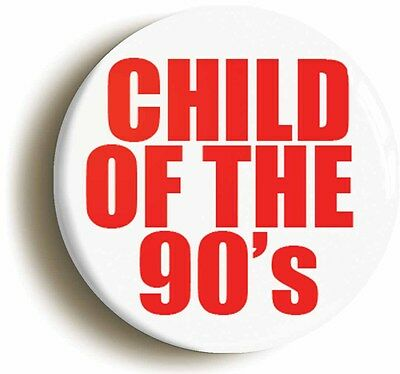 child of the 90s nineties badge button pin (size is 1inch/25mm diameter) 1990s