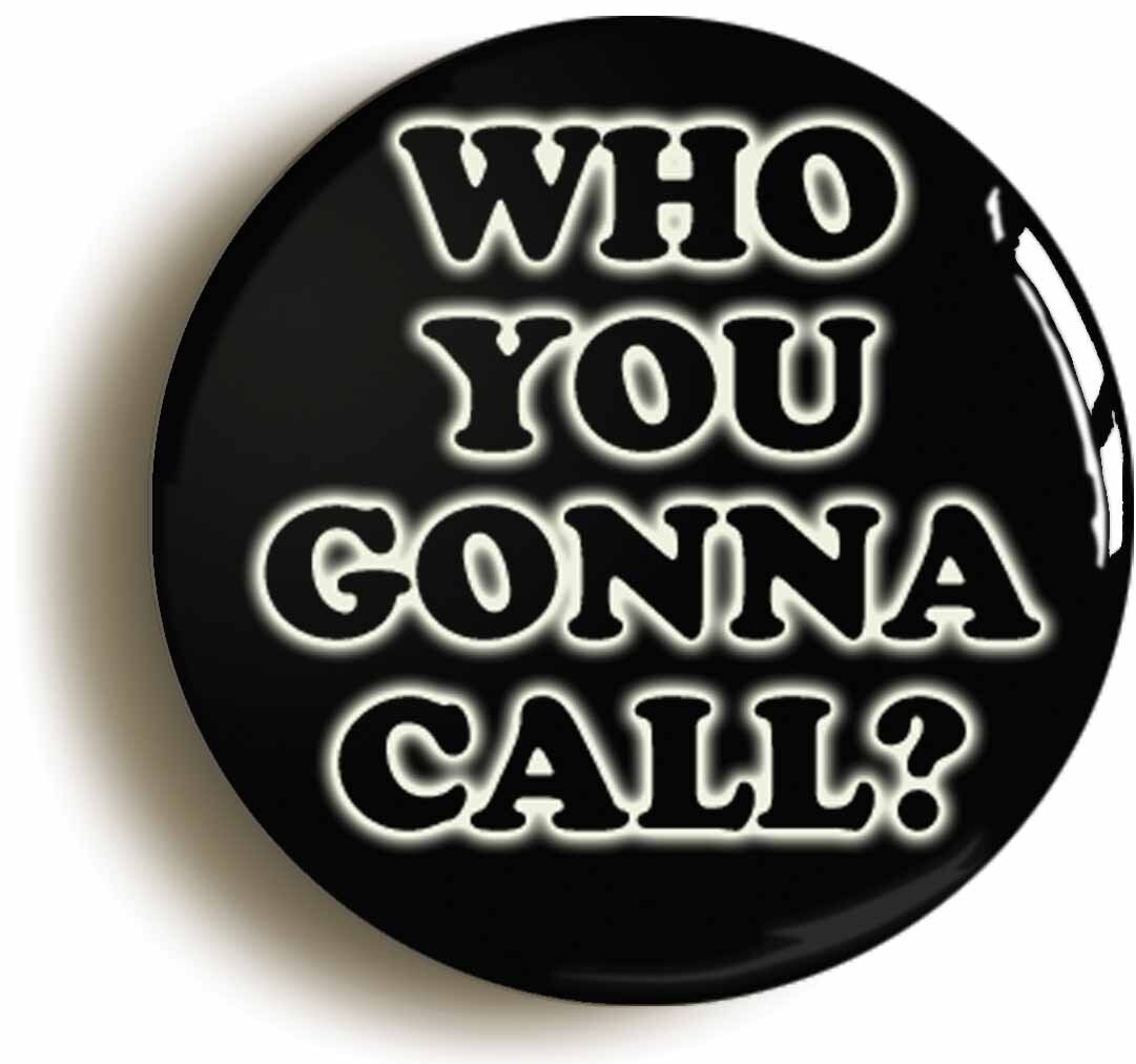 who you gonna call badge button pin (size is 1inch/25mm diameter) retro eighties