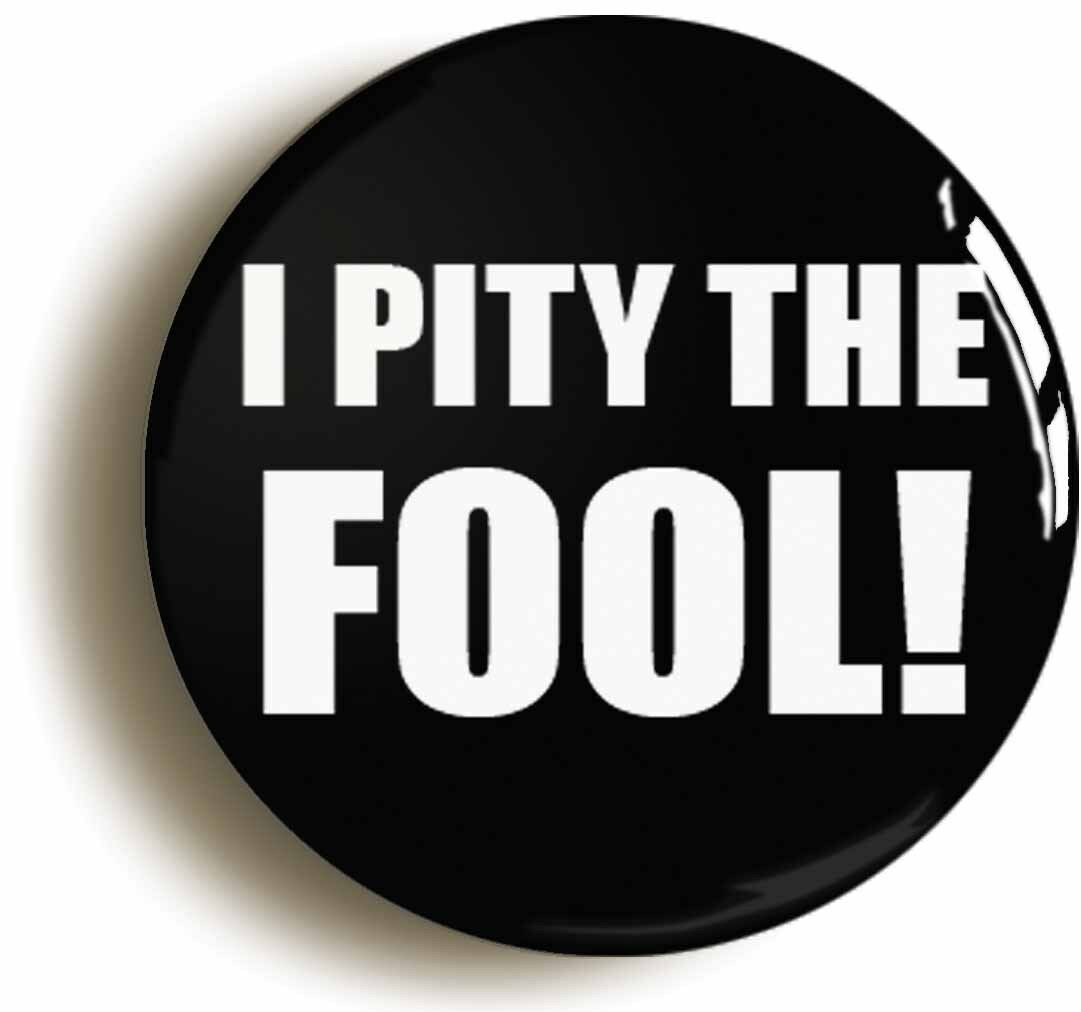 i pity the fool retro eighties badge button pin (size is 1inch/25mm diameter)