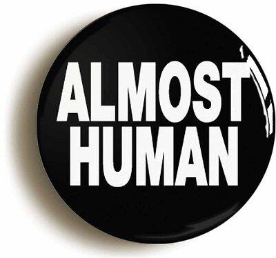 almost human badge button pin (size is 1inch/25mm diameter) alien funny joke