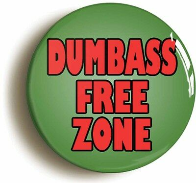 dumbass free zone badge button pin (1inch/25mm diameter) funny geek chic
