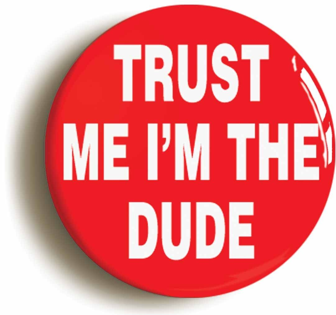 trust me i'm the dude funny badge button pin (size is 1inch/25mm diameter)