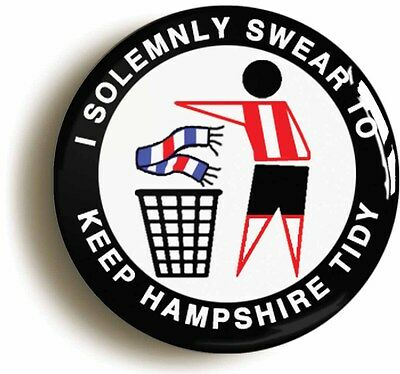 i swear to keep hampshire tidy badge button pin (1inch/25mm diamr) southampton