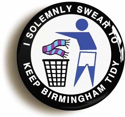 i swear to keep birmingham tidy badge button pin (1inch/25mm diameter) city