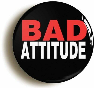 bad attitude funny badge button pin (1inch/25mm diameter) school disco prom