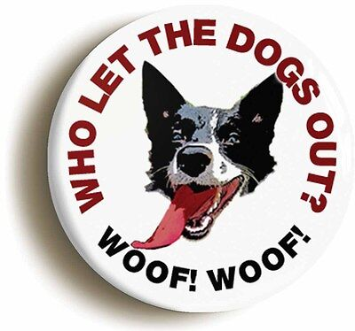 who let the dogs out? retro nineties badge button pin (1inch/25mm diametr) 90s