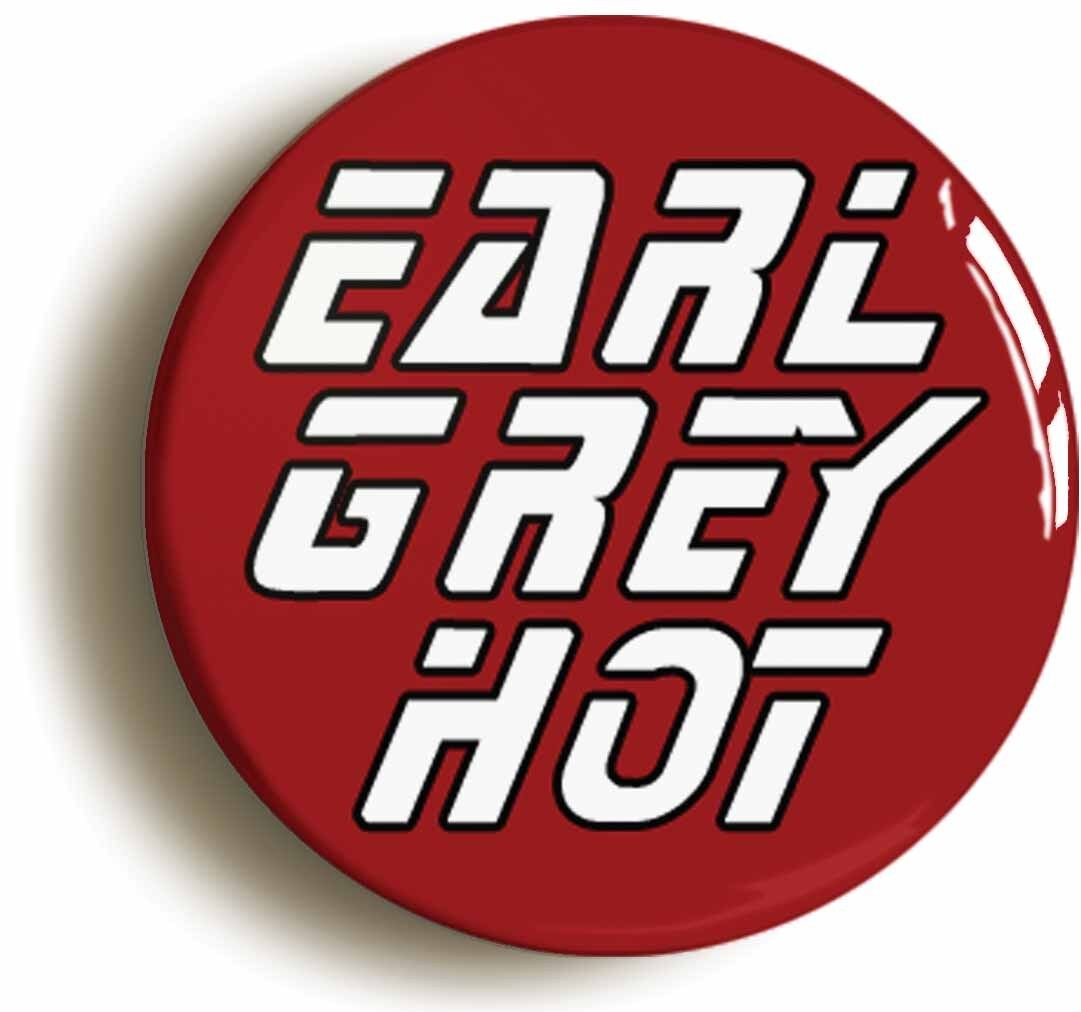 earl grey hot geek badge button pin (size is 1inch/25mm diameter)