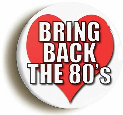bring back the 80s badge button pin (1inch/25mm diameter) retro eighties 1980s