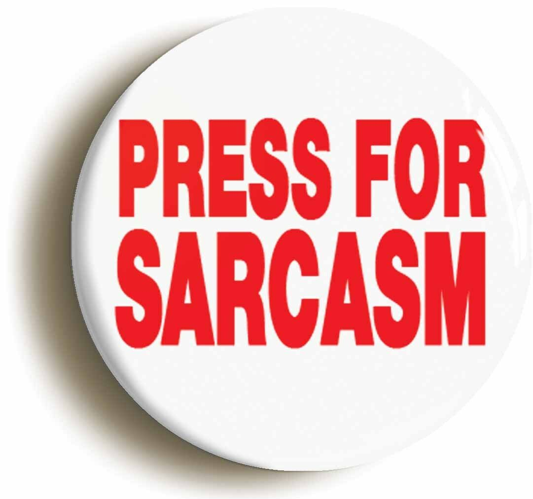 press for sarcasm funny badge button pin (size is 1inch/25mm diameter) manager