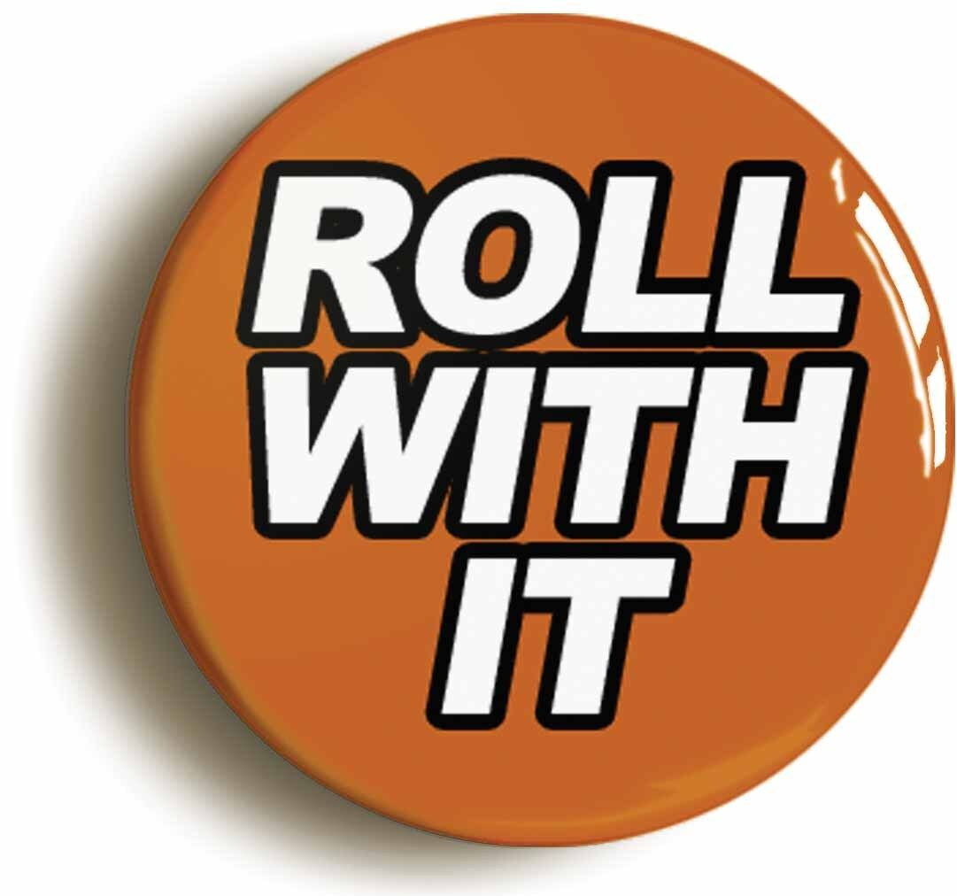roll with it badge button pin (size is 1inch/25mm diameter)