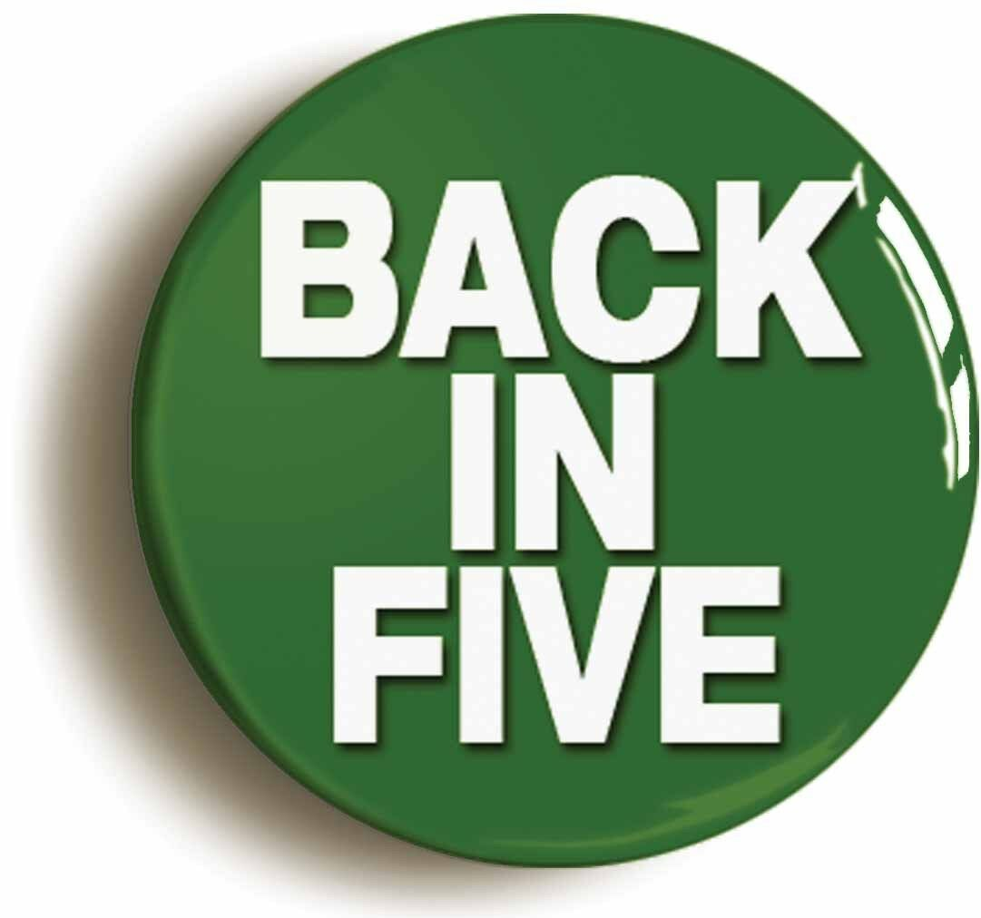 back in five funny badge button pin (size is 1inch/25mm diameter) boss manager