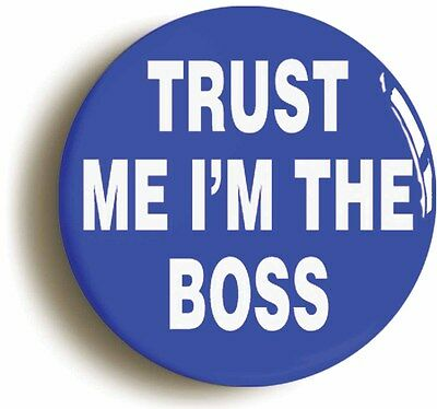 trust me i'm the boss badge button pin (size is 1inch/25mm diameter) manager