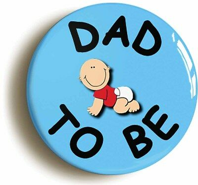 dad to be badge button pin (1inch/25mm diameter) mum new baby birth pregnancy