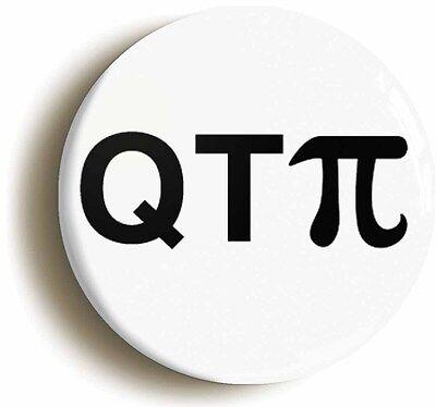 q t pi cutiepie geek badge button pin (size is 1inch/25mm diameter) maths nerd