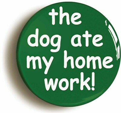 the dog ate my homework badge button pin (1inch/25mm diameter) school disco
