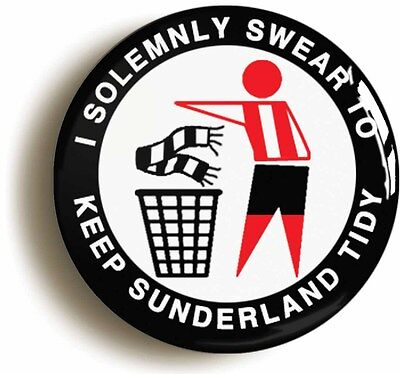 i solemnly swear to keep sunderland tidy badge button pin (1inch/25mm diametr)