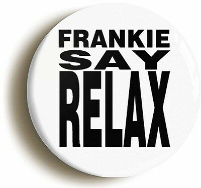 frankie say relax retro eighties badge button pin (1inch/25mm diameter) 1980s
