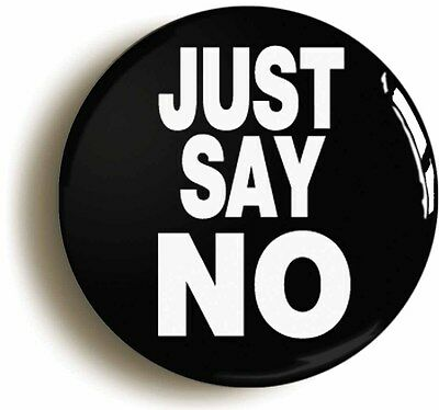 just say no badge button pin (size is 1inch/25mm diameter) eighties grange hill