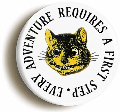 every adventure requires alice in wonderland badge (size is 1inch/25mm diameter)