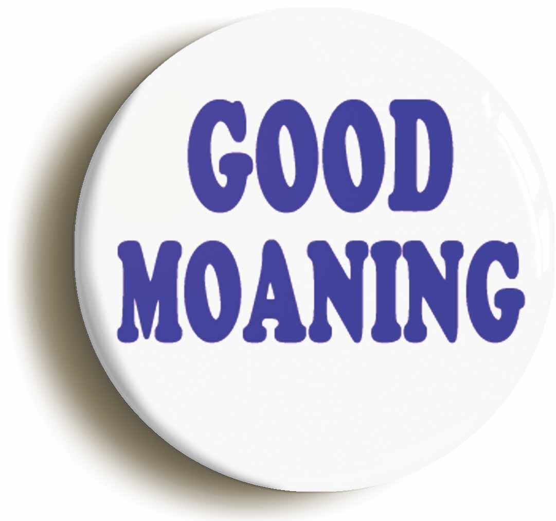 good moaning funny eighties badge button pin (size is 1inch/25mm diameter)