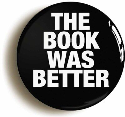 the book was better funny badge button pin (size is 1inch/25mm diameter) library
