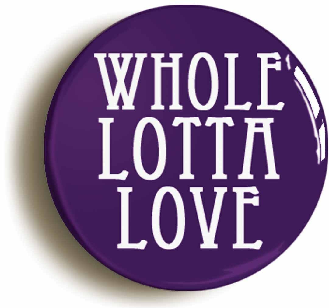 whole lotta love badge button pin (size 1inch / 25mm diameter) sixties seventies