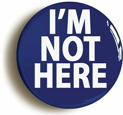 i'm not here funny badge button pin (size is 1inch/25mm diameter) boss manager