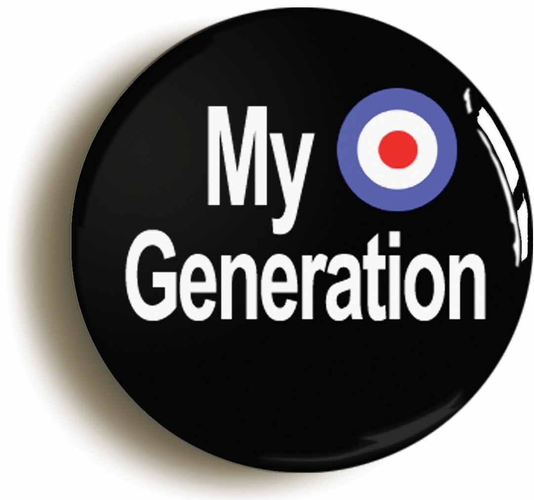 my generation badge button pin (size is 1inch/25mm diameter) mod retro sixties