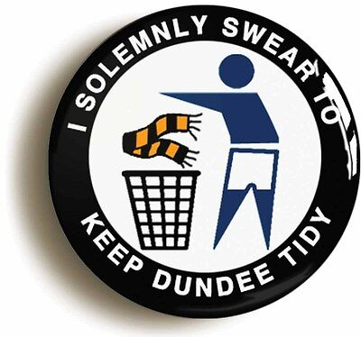 i solemnly swear to keep dundee tidy badge button pin (1inch/25mm diameter)