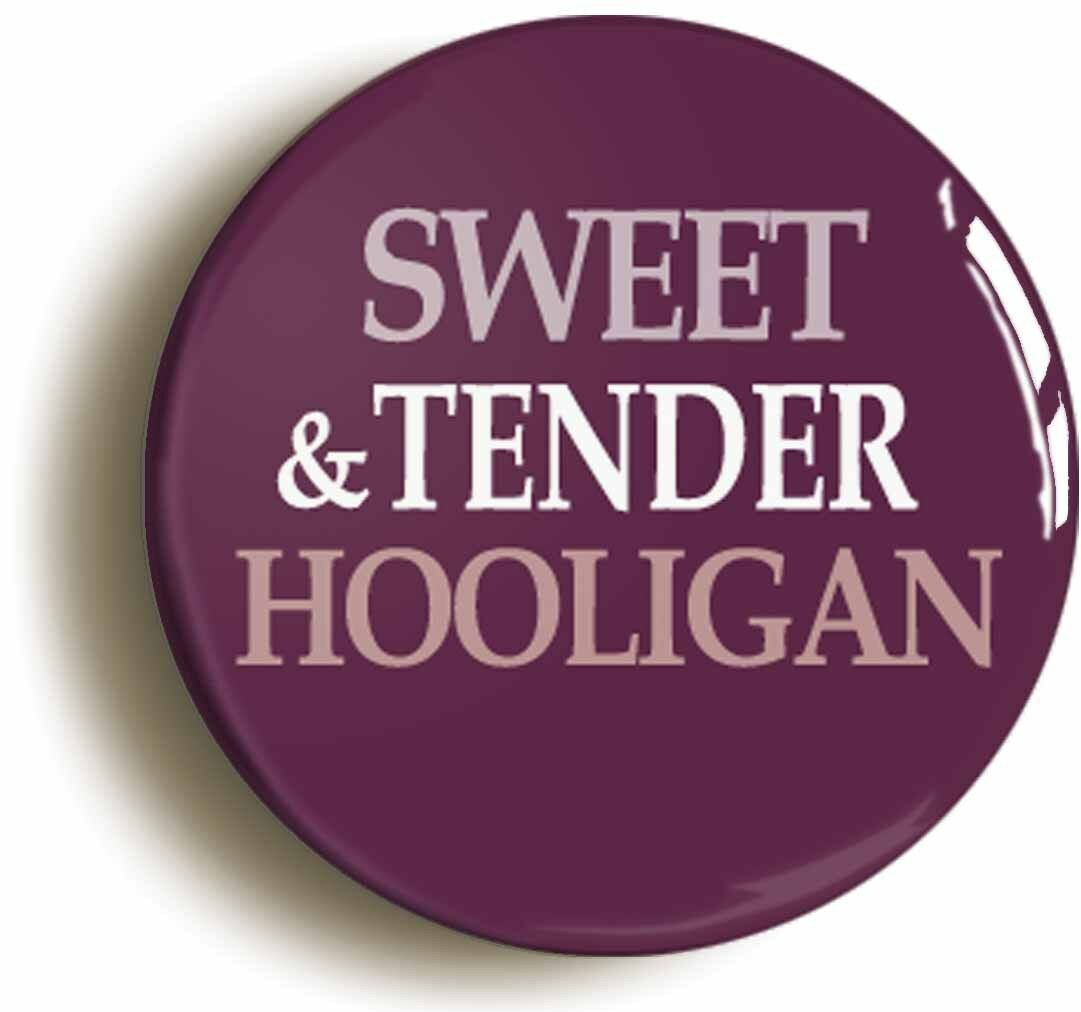 sweet and tender hooligan badge button pin (size is 1inch/25mm diameter)